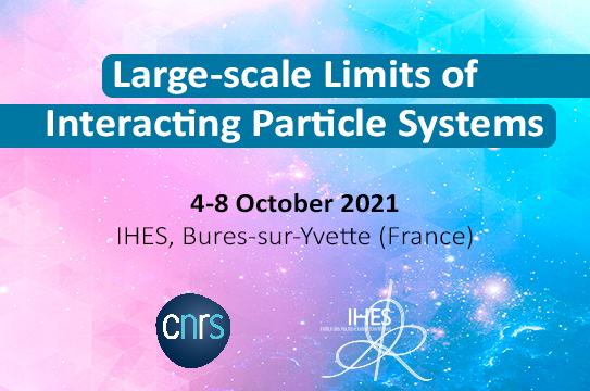 conférence Large-scale Limits of Interacting Particle Systems (4-8 October 2021) / systèmes particules interactions